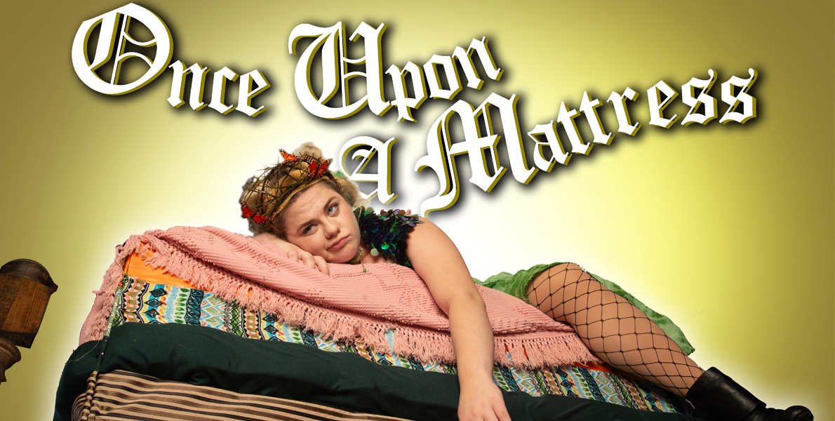 MSP and Carbondale Community Arts present the All Southern igh School Theatre Project, Once Upon a Mattress